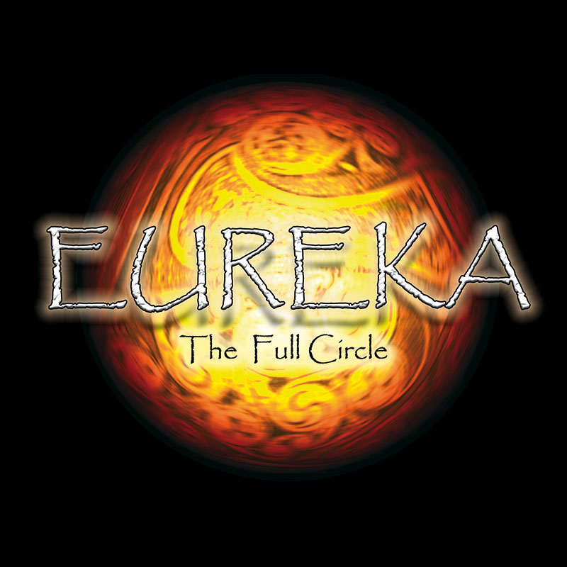 """EUREKA"" - The full Circle"